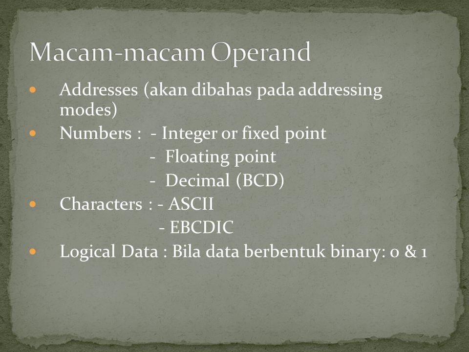 Addresses (akan dibahas pada addressing modes) Numbers : - Integer or fixed point - Floating point - Decimal (BCD) Characters : - ASCII - EBCDIC Logical Data : Bila data berbentuk binary: 0 & 1