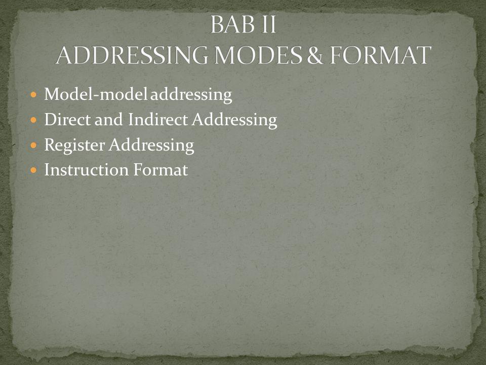 Model-model addressing Direct and Indirect Addressing Register Addressing Instruction Format