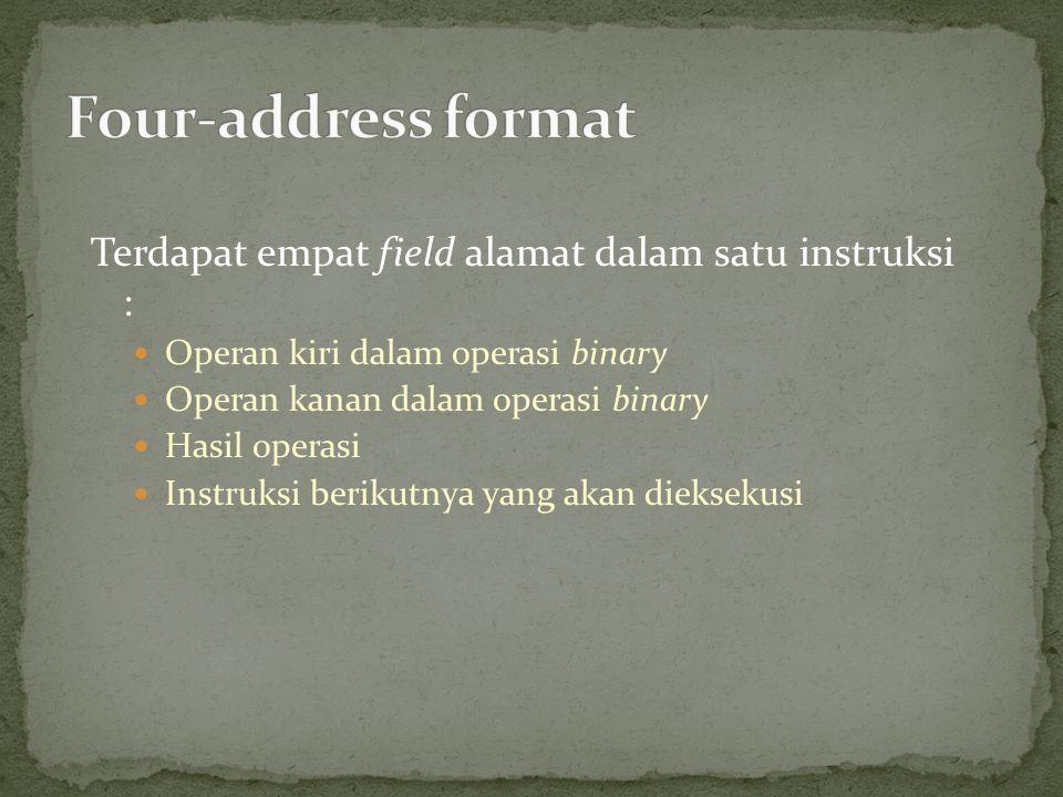 Terdapat empat field alamat dalam satu instruksi : Operan kiri dalam operasi binary Operan kanan dalam operasi binary Hasil operasi Instruksi berikutn