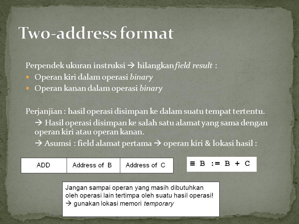 Perpendek ukuran instruksi  hilangkan field result : Operan kiri dalam operasi binary Operan kanan dalam operasi binary Perjanjian : hasil operasi disimpan ke dalam suatu tempat tertentu.