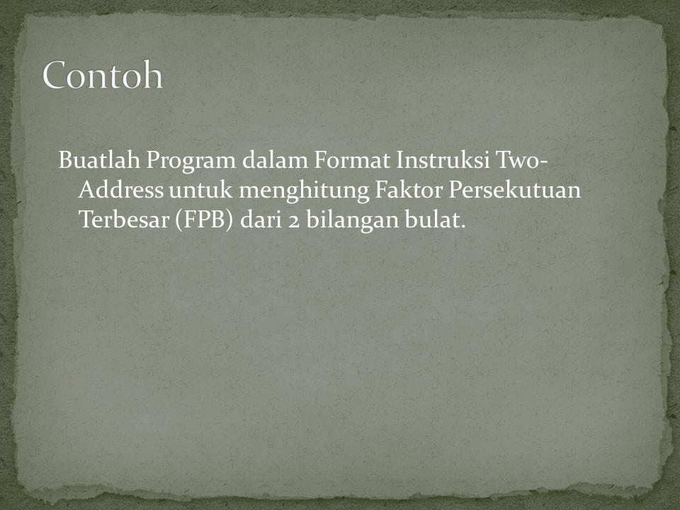 Buatlah Program dalam Format Instruksi Two- Address untuk menghitung Faktor Persekutuan Terbesar (FPB) dari 2 bilangan bulat.