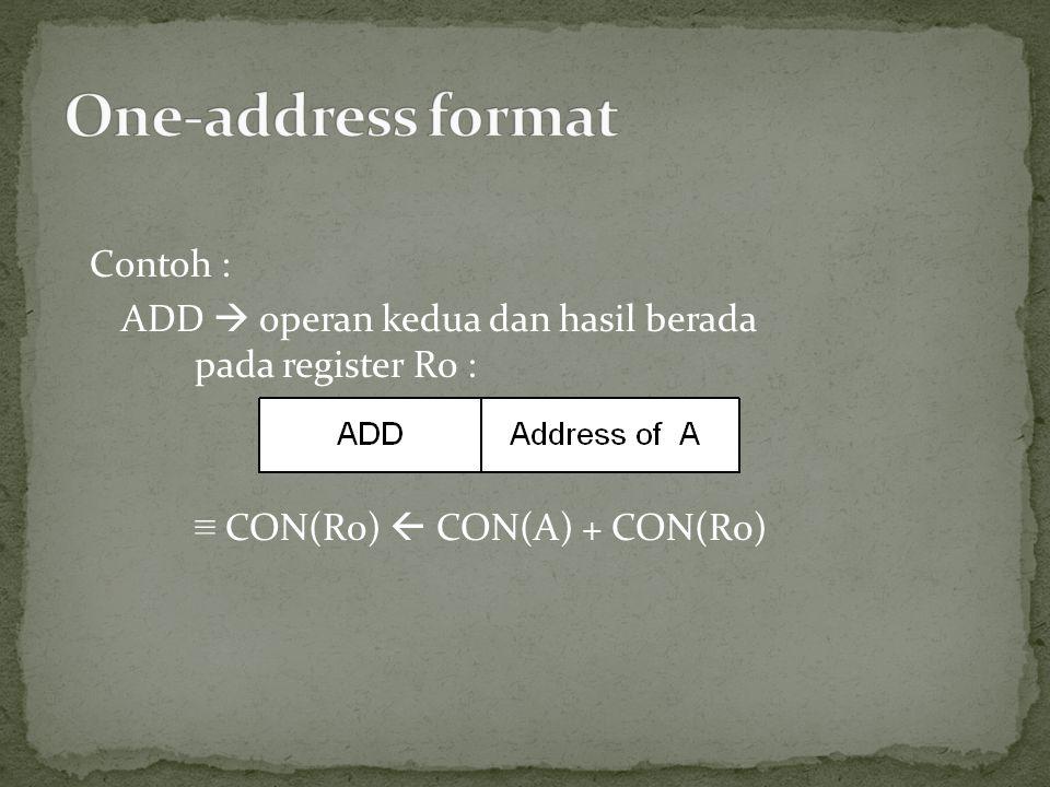 Contoh : ADD  operan kedua dan hasil berada pada register R0 : ≡ CON(R0)  CON(A) + CON(R0)