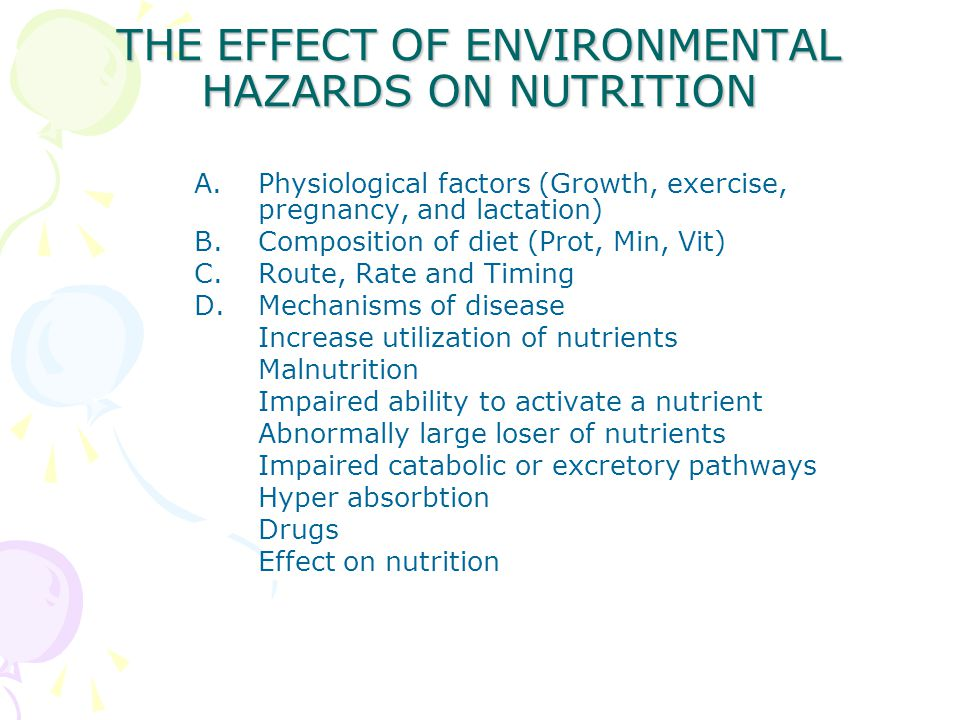 THE EFFECT OF ENVIRONMENTAL HAZARDS ON NUTRITION A.Physiological factors (Growth, exercise, pregnancy, and lactation) B.Composition of diet (Prot, Min