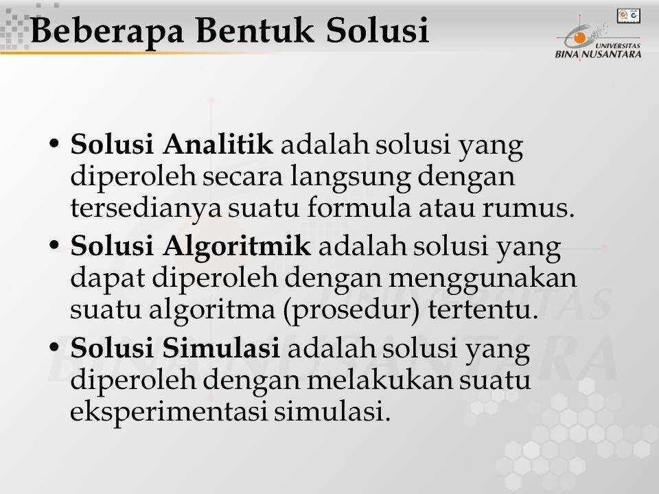 Solusi Analitik adalah solusi yang diperoleh secara langsung dengan tersedianya suatu formula atau rumus. Solusi Algoritmik adalah solusi yang dapat d