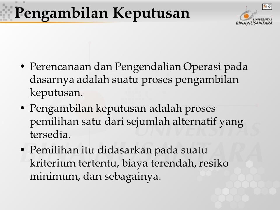 Perencanaan dan Pengendalian Operasi pada dasarnya adalah suatu proses pengambilan keputusan.