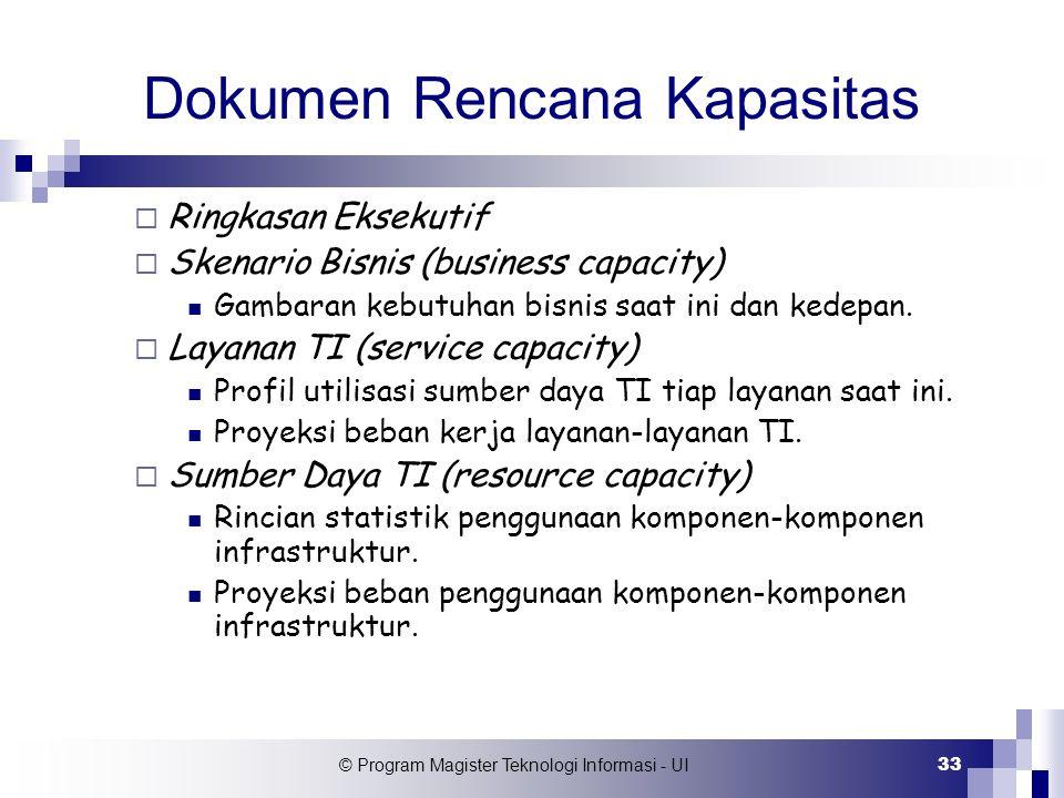 © Program Magister Teknologi Informasi - UI 33 Dokumen Rencana Kapasitas  Ringkasan Eksekutif  Skenario Bisnis (business capacity) Gambaran kebutuha