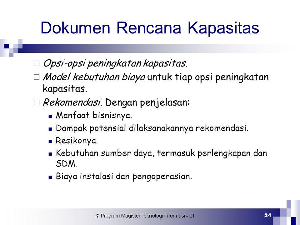 © Program Magister Teknologi Informasi - UI 34 Dokumen Rencana Kapasitas  Opsi-opsi peningkatan kapasitas.  Model kebutuhan biaya untuk tiap opsi pe