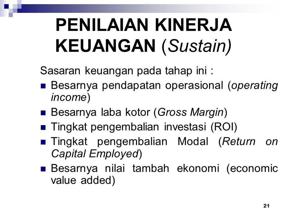 21 Sasaran keuangan pada tahap ini : Besarnya pendapatan operasional (operating income) Besarnya laba kotor (Gross Margin) Tingkat pengembalian invest