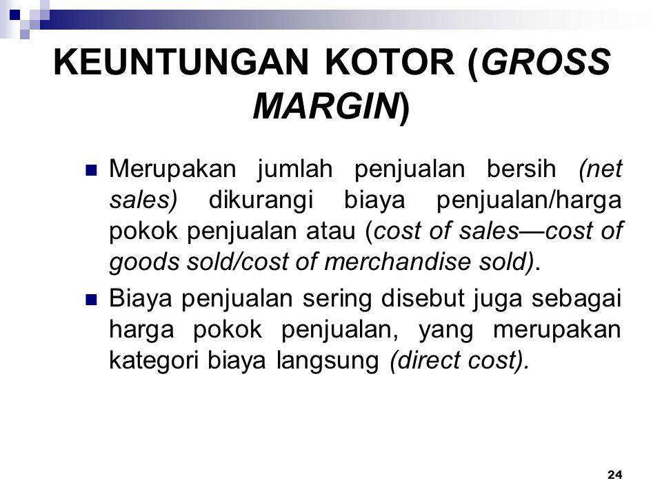 24 KEUNTUNGAN KOTOR (GROSS MARGIN) Merupakan jumlah penjualan bersih (net sales) dikurangi biaya penjualan/harga pokok penjualan atau (cost of sales—c