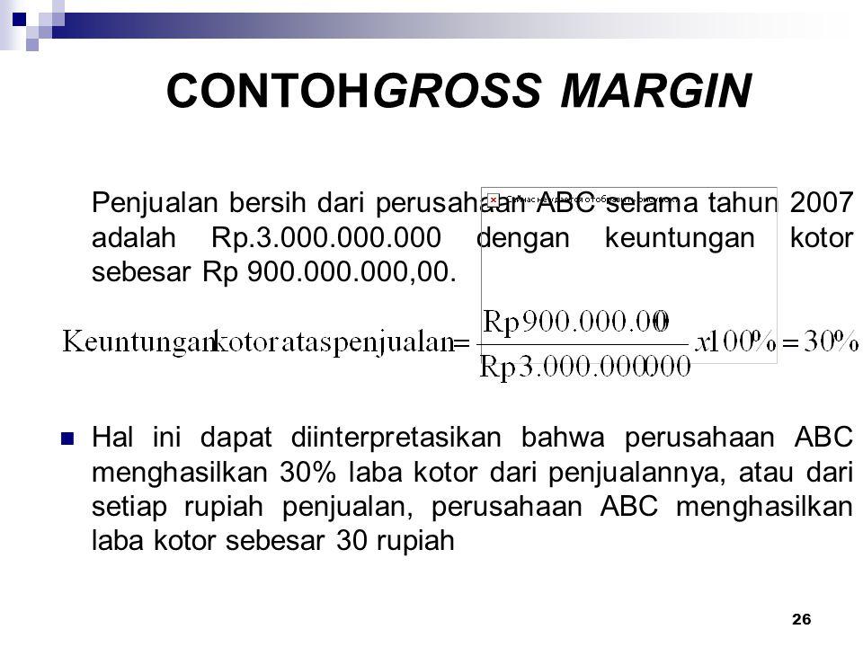 26 CONTOHGROSS MARGIN Penjualan bersih dari perusahaan ABC selama tahun 2007 adalah Rp.3.000.000.000 dengan keuntungan kotor sebesar Rp 900.000.000,00