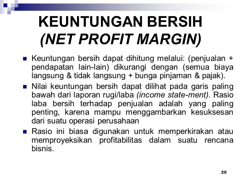 29 KEUNTUNGAN BERSIH (NET PROFIT MARGIN) Keuntungan bersih dapat dihitung melalui: (penjualan + pendapatan lain-lain) dikurangi dengan (semua biaya la