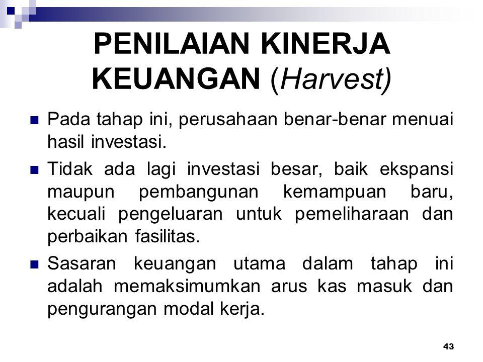 43 PENILAIAN KINERJA KEUANGAN (Harvest) Pada tahap ini, perusahaan benar-benar menuai hasil investasi. Tidak ada lagi investasi besar, baik ekspansi m