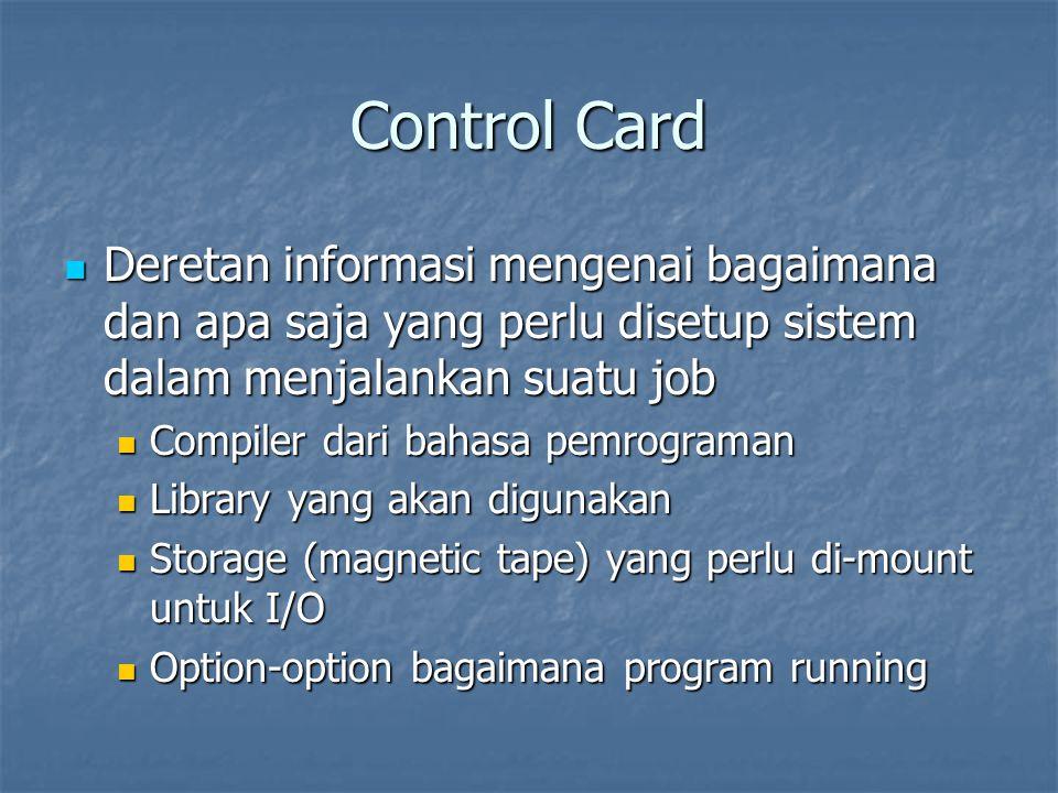 Control Card Deretan informasi mengenai bagaimana dan apa saja yang perlu disetup sistem dalam menjalankan suatu job Deretan informasi mengenai bagaim