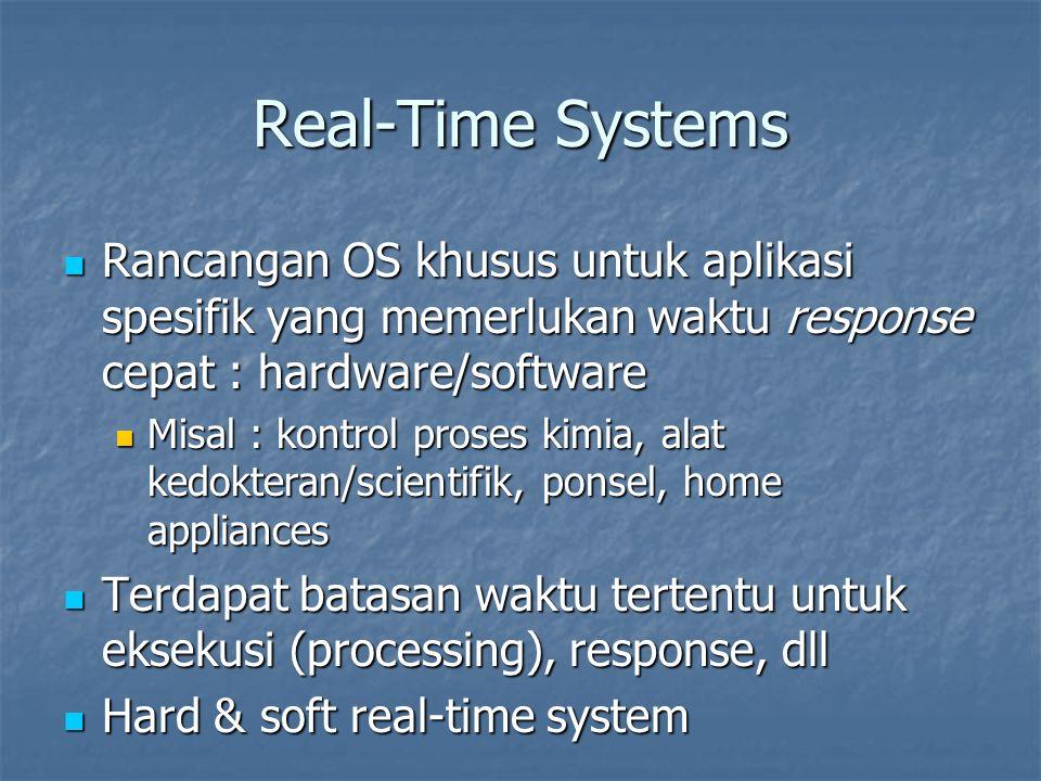 Real-Time Systems Rancangan OS khusus untuk aplikasi spesifik yang memerlukan waktu response cepat : hardware/software Rancangan OS khusus untuk aplik