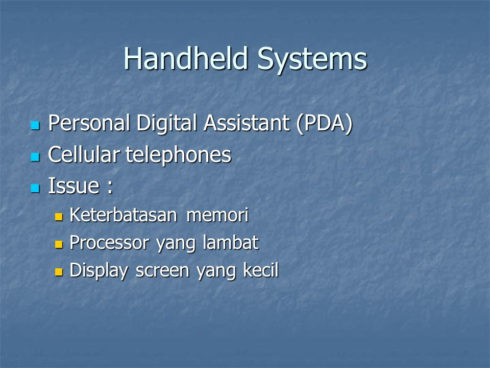 Handheld Systems Personal Digital Assistant (PDA) Personal Digital Assistant (PDA) Cellular telephones Cellular telephones Issue : Issue : Keterbatasa