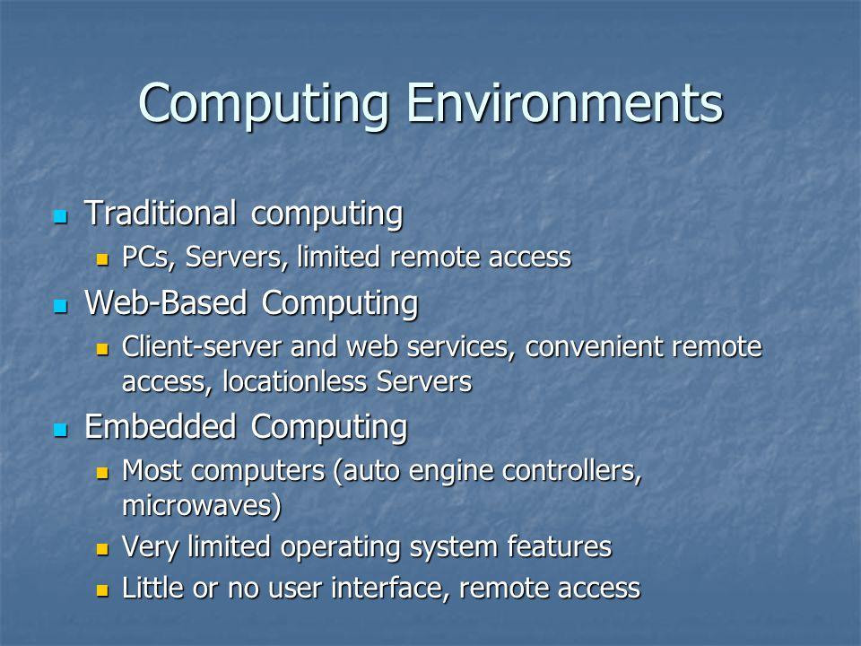 Computing Environments Traditional computing Traditional computing PCs, Servers, limited remote access PCs, Servers, limited remote access Web-Based C