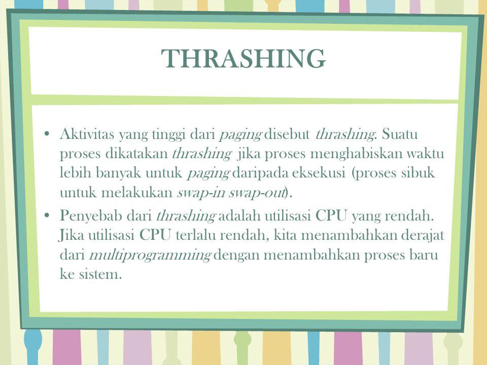 THRASHING Aktivitas yang tinggi dari paging disebut thrashing. Suatu proses dikatakan thrashing jika proses menghabiskan waktu lebih banyak untuk pagi