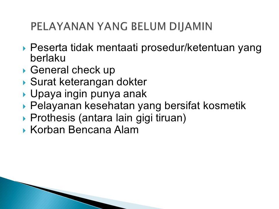 PELAYANAN YANG BELUM DIJAMIN  Peserta tidak mentaati prosedur/ketentuan yang berlaku  General check up  Surat keterangan dokter  Upaya ingin punya