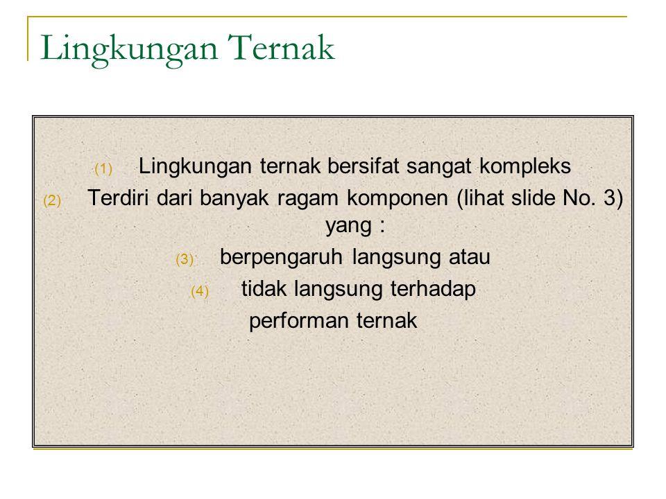 Lingkungan Ternak (1) Lingkungan ternak bersifat sangat kompleks (2) Terdiri dari banyak ragam komponen (lihat slide No. 3) yang : (3) berpengaruh lan