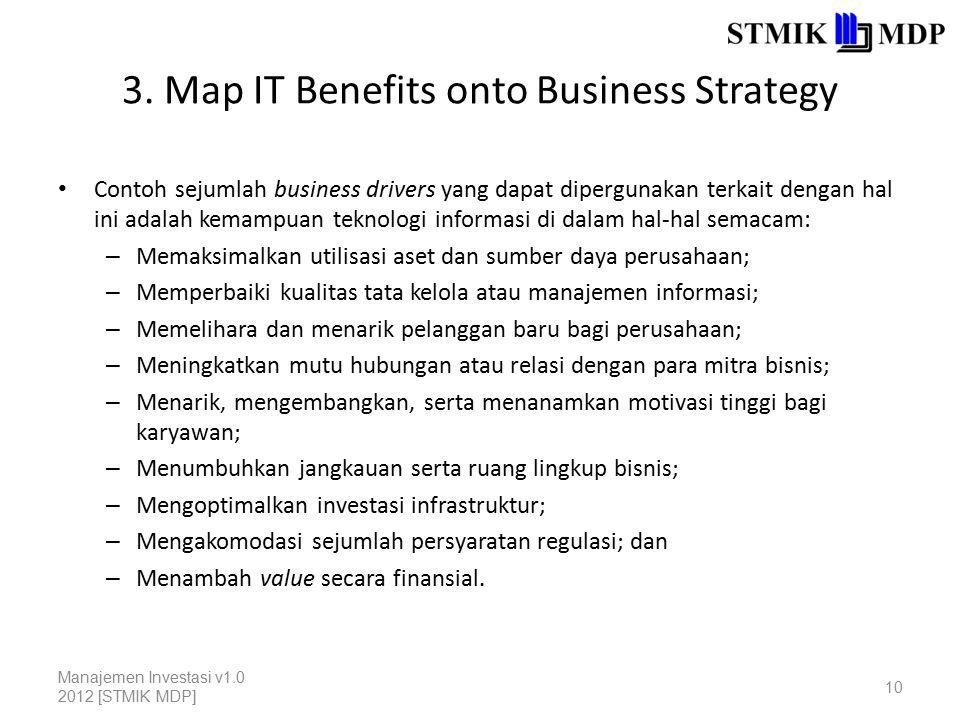 3. Map IT Benefits onto Business Strategy Contoh sejumlah business drivers yang dapat dipergunakan terkait dengan hal ini adalah kemampuan teknologi i