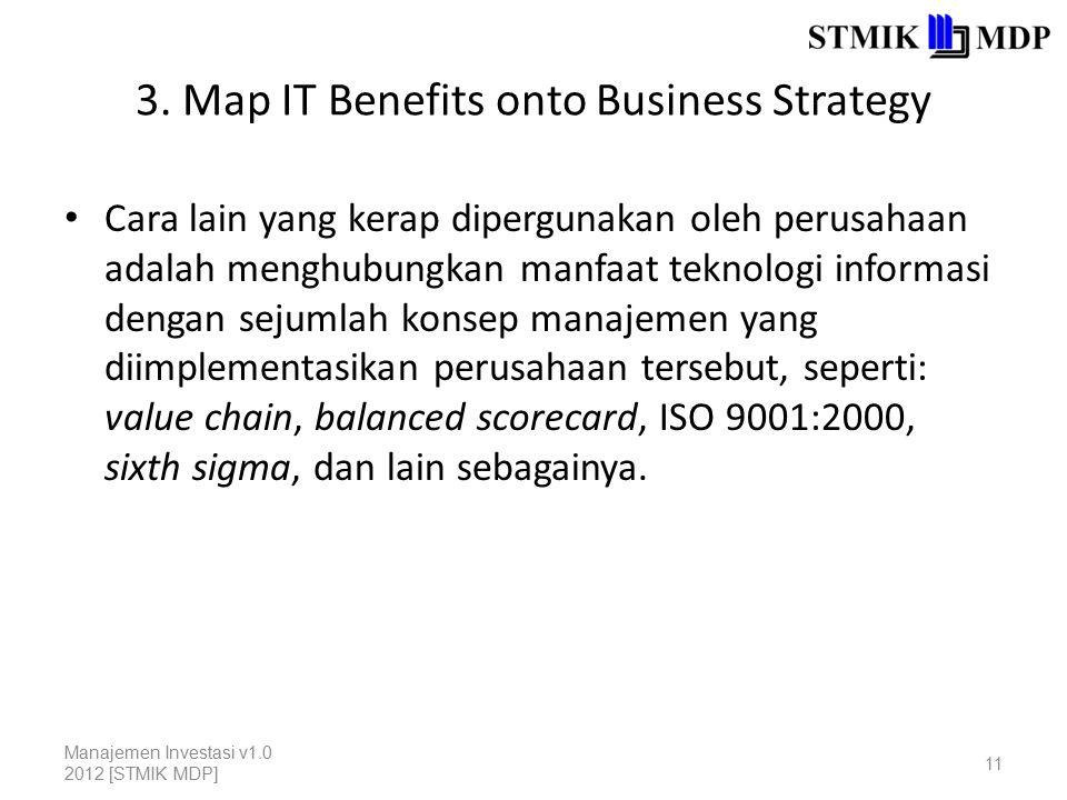 3. Map IT Benefits onto Business Strategy Cara lain yang kerap dipergunakan oleh perusahaan adalah menghubungkan manfaat teknologi informasi dengan se