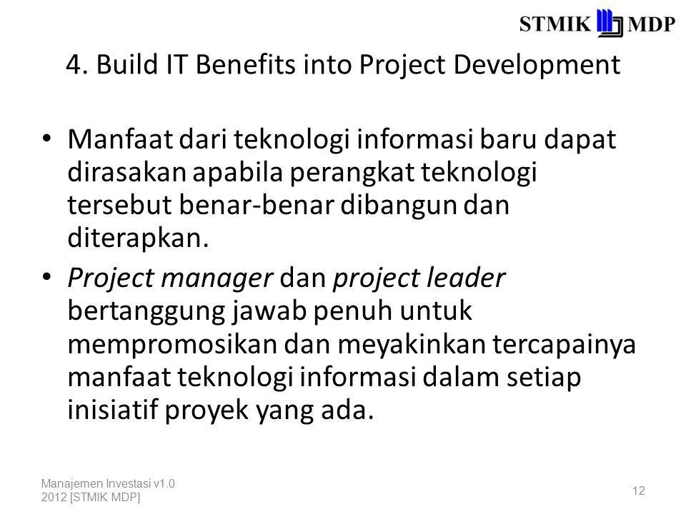 4. Build IT Benefits into Project Development Manfaat dari teknologi informasi baru dapat dirasakan apabila perangkat teknologi tersebut benar-benar d