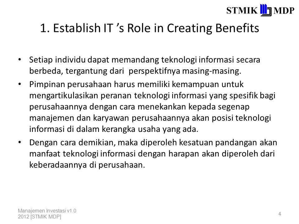 1. Establish IT 's Role in Creating Benefits Setiap individu dapat memandang teknologi informasi secara berbeda, tergantung dari perspektifnya masing-