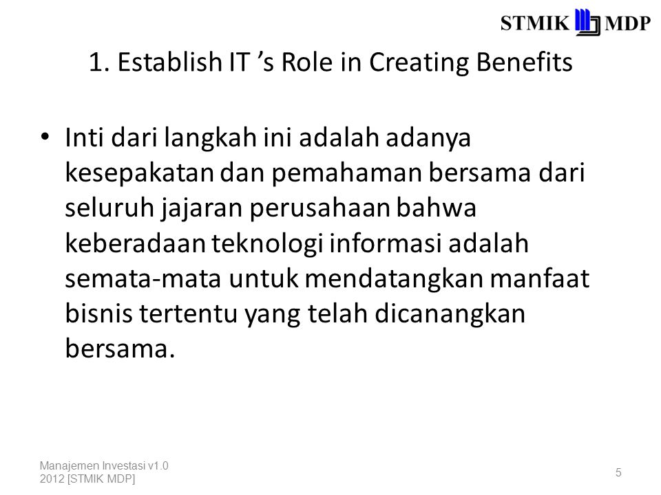 1. Establish IT 's Role in Creating Benefits Inti dari langkah ini adalah adanya kesepakatan dan pemahaman bersama dari seluruh jajaran perusahaan bah