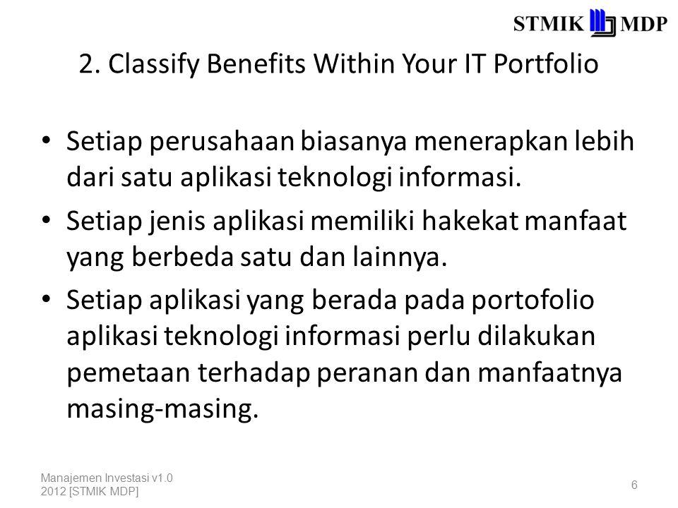 2. Classify Benefits Within Your IT Portfolio Setiap perusahaan biasanya menerapkan lebih dari satu aplikasi teknologi informasi. Setiap jenis aplikas