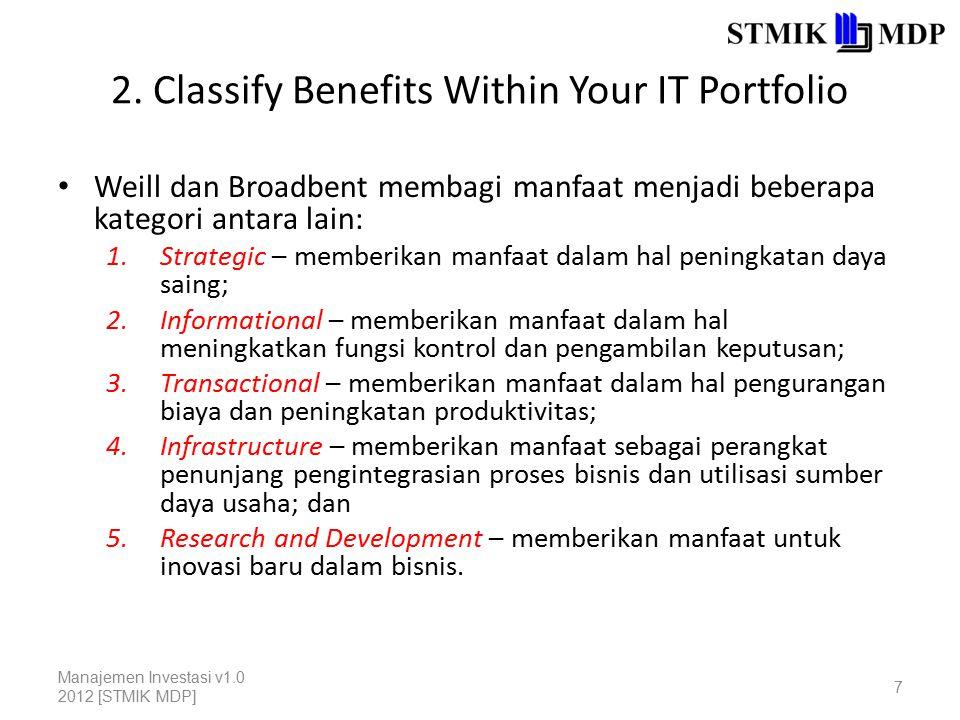 2. Classify Benefits Within Your IT Portfolio Weill dan Broadbent membagi manfaat menjadi beberapa kategori antara lain: 1.Strategic – memberikan manf