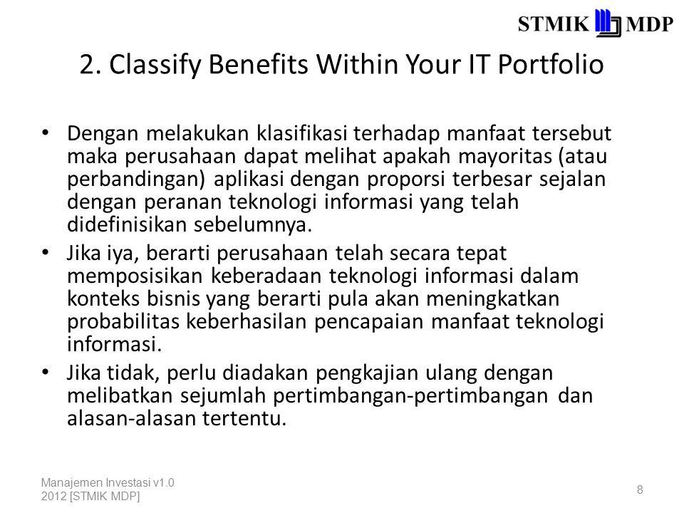 2. Classify Benefits Within Your IT Portfolio Dengan melakukan klasifikasi terhadap manfaat tersebut maka perusahaan dapat melihat apakah mayoritas (a