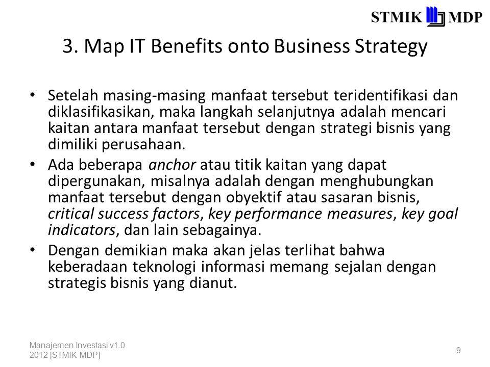 3. Map IT Benefits onto Business Strategy Setelah masing-masing manfaat tersebut teridentifikasi dan diklasifikasikan, maka langkah selanjutnya adalah
