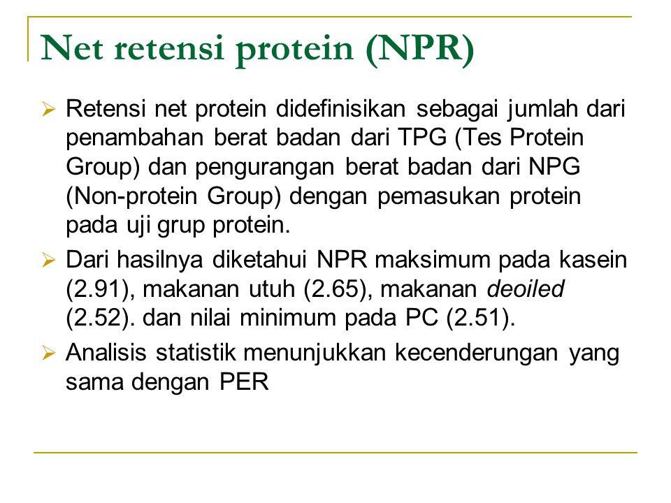 Net retensi protein (NPR)  Retensi net protein didefinisikan sebagai jumlah dari penambahan berat badan dari TPG (Tes Protein Group) dan pengurangan berat badan dari NPG (Non-protein Group) dengan pemasukan protein pada uji grup protein.