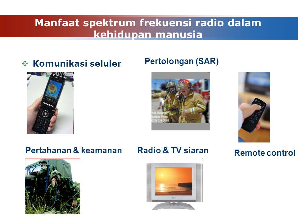 Manfaat spektrum frekuensi radio dalam kehidupan manusia  Komunikasi seluler Radio & TV siaran Remote control Pertolongan (SAR) Pertahanan & keamanan