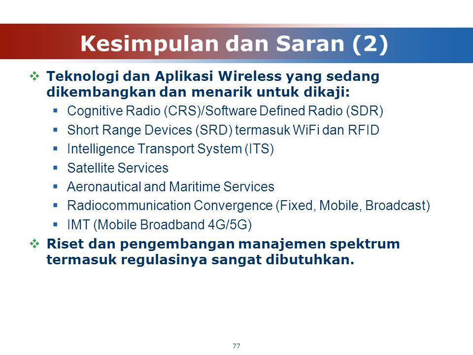Kesimpulan dan Saran (2)  Teknologi dan Aplikasi Wireless yang sedang dikembangkan dan menarik untuk dikaji:  Cognitive Radio (CRS)/Software Defined