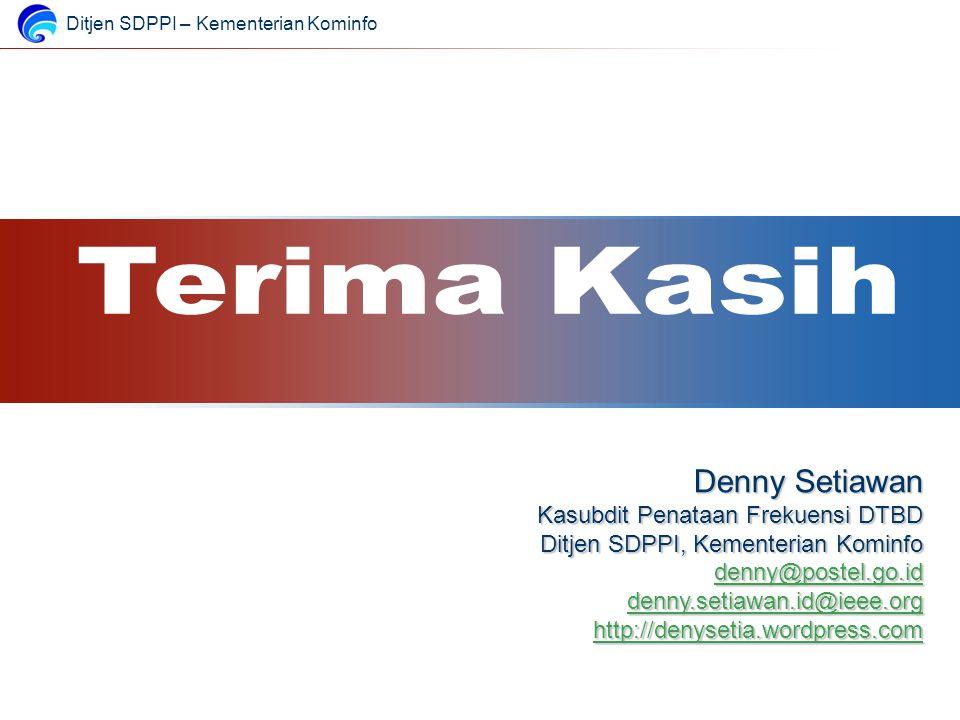 Ditjen SDPPI – Kementerian Kominfo Denny Setiawan Kasubdit Penataan Frekuensi DTBD Ditjen SDPPI, Kementerian Kominfo denny@postel.go.id denny@postel.g