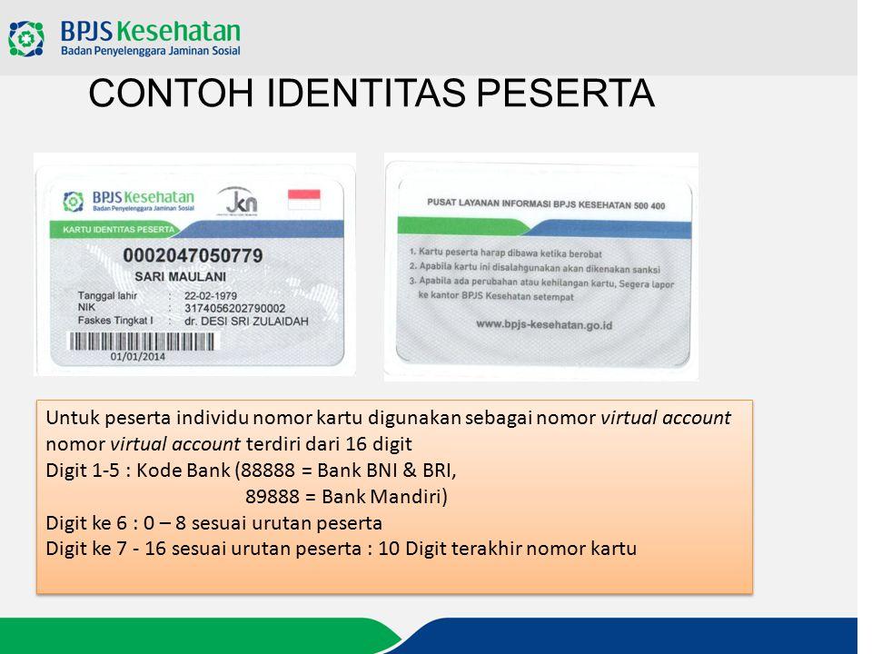 CONTOH IDENTITAS PESERTA Untuk peserta individu nomor kartu digunakan sebagai nomor virtual account nomor virtual account terdiri dari 16 digit Digit