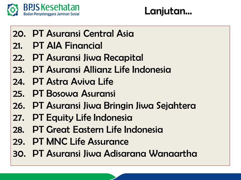 20.PT Asuransi Central Asia 21. PT AIA Financial 22. PT Asuransi Jiwa Recapital 23.PT Asuransi Allianz Life Indonesia 24.PT Astra Aviva Life 25.PT Bos