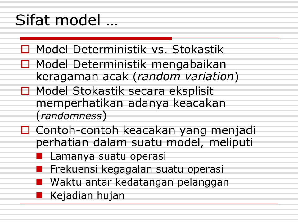  Model Deterministik vs. Stokastik  Model Deterministik mengabaikan keragaman acak (random variation)  Model Stokastik secara eksplisit memperhatik