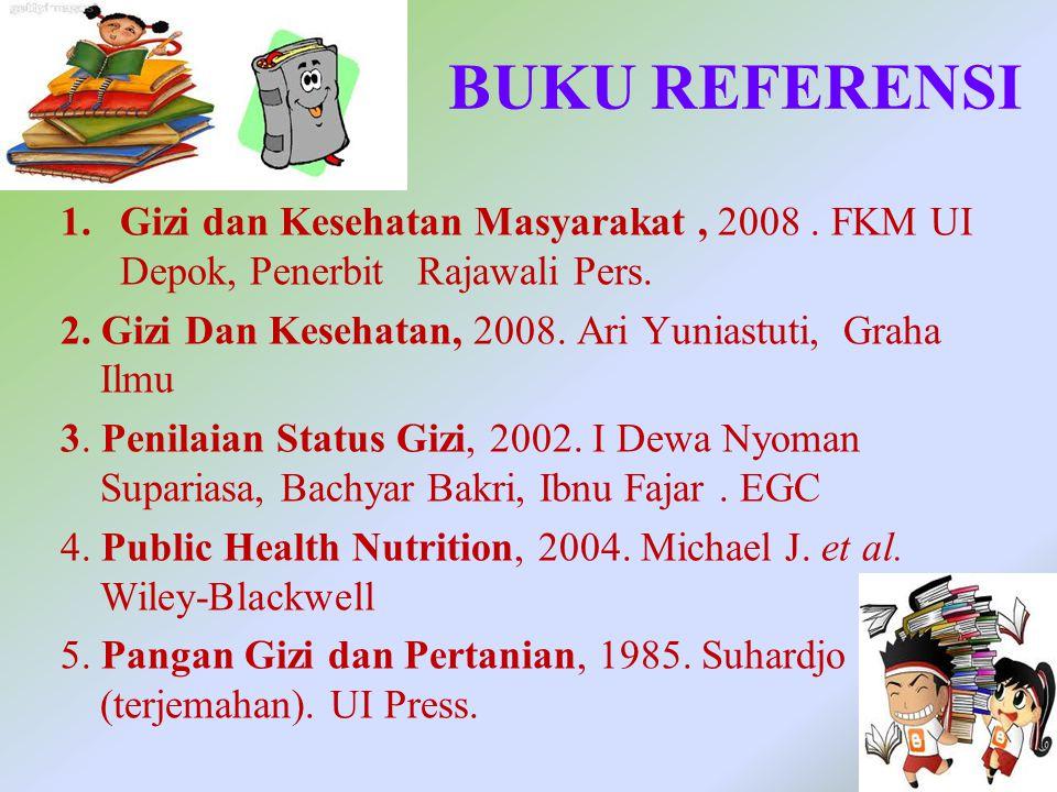 BUKU REFERENSI 1.Gizi dan Kesehatan Masyarakat, 2008. FKM UI Depok, Penerbit Rajawali Pers. 2. Gizi Dan Kesehatan, 2008. Ari Yuniastuti, Graha Ilmu 3.