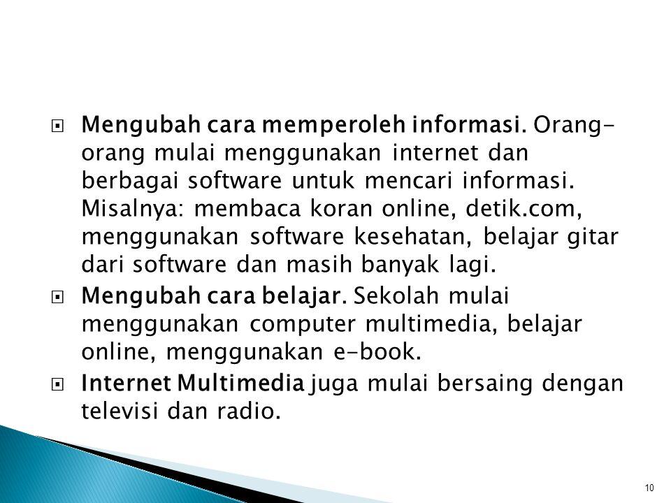  Mengubah cara memperoleh informasi. Orang- orang mulai menggunakan internet dan berbagai software untuk mencari informasi. Misalnya: membaca koran o