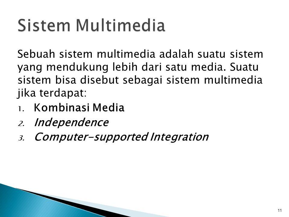 Sebuah sistem multimedia adalah suatu sistem yang mendukung lebih dari satu media. Suatu sistem bisa disebut sebagai sistem multimedia jika terdapat: