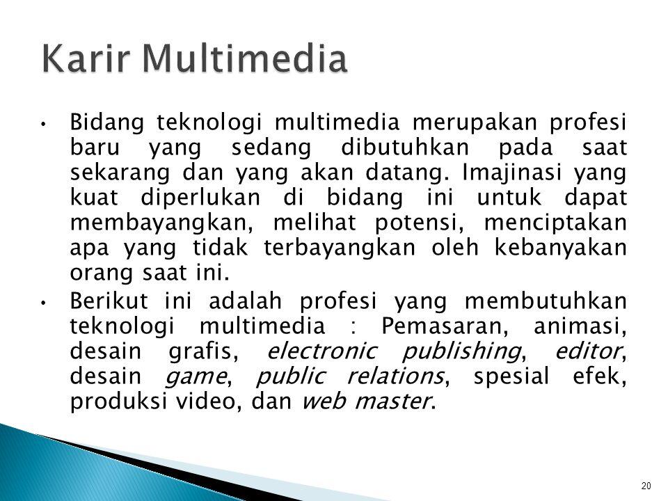 Bidang teknologi multimedia merupakan profesi baru yang sedang dibutuhkan pada saat sekarang dan yang akan datang.