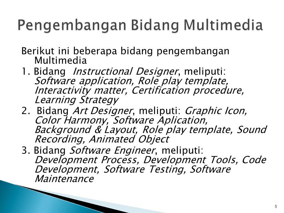 Berikut ini beberapa bidang pengembangan Multimedia 1. Bidang Instructional Designer, meliputi: Software application, Role play template, Interactivit