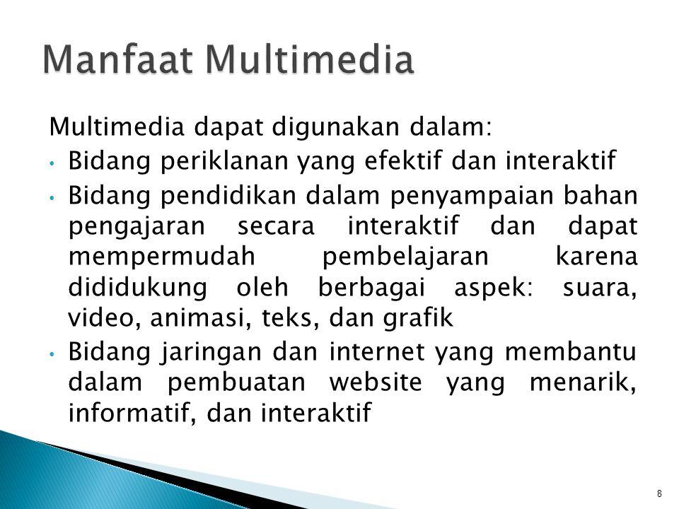 Multimedia dapat digunakan dalam: Bidang periklanan yang efektif dan interaktif Bidang pendidikan dalam penyampaian bahan pengajaran secara interaktif dan dapat mempermudah pembelajaran karena dididukung oleh berbagai aspek: suara, video, animasi, teks, dan grafik Bidang jaringan dan internet yang membantu dalam pembuatan website yang menarik, informatif, dan interaktif 8