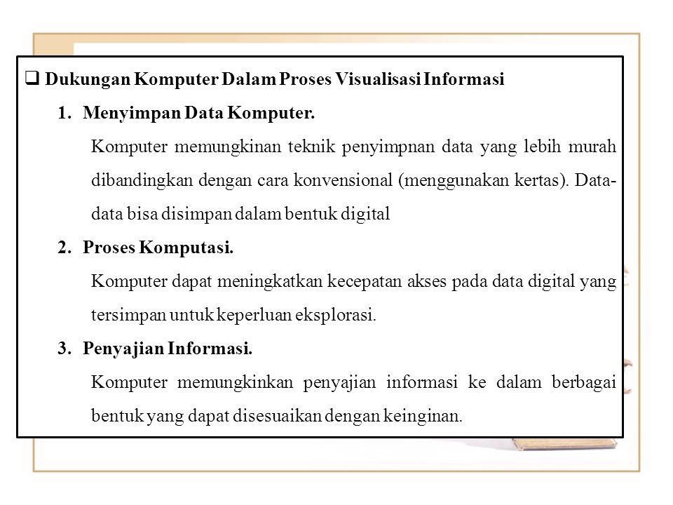  Dukungan Komputer Dalam Proses Visualisasi Informasi 1.Menyimpan Data Komputer.