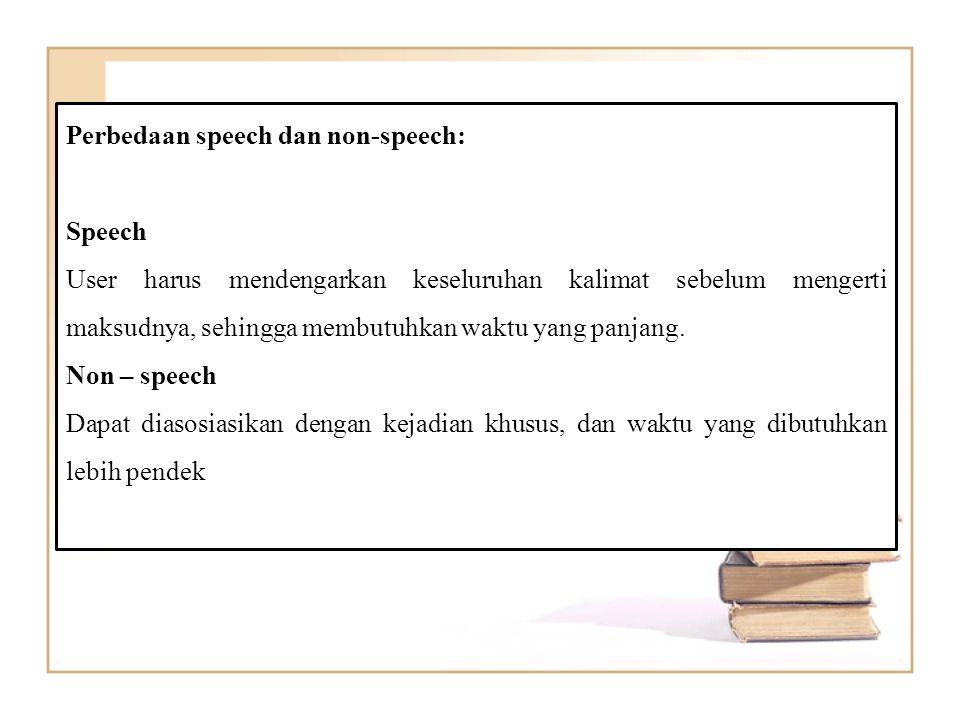 Perbedaan speech dan non-speech: Speech User harus mendengarkan keseluruhan kalimat sebelum mengerti maksudnya, sehingga membutuhkan waktu yang panjang.