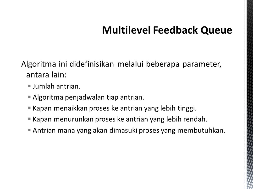  Semua proses yang baru datang akan diletakkan pada queue 0 (quantum = 8 ms).