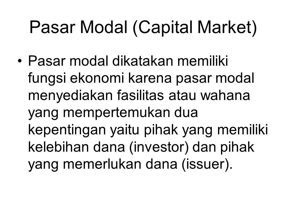 Pasar Modal (Capital Market) Pasar modal dikatakan memiliki fungsi ekonomi karena pasar modal menyediakan fasilitas atau wahana yang mempertemukan dua