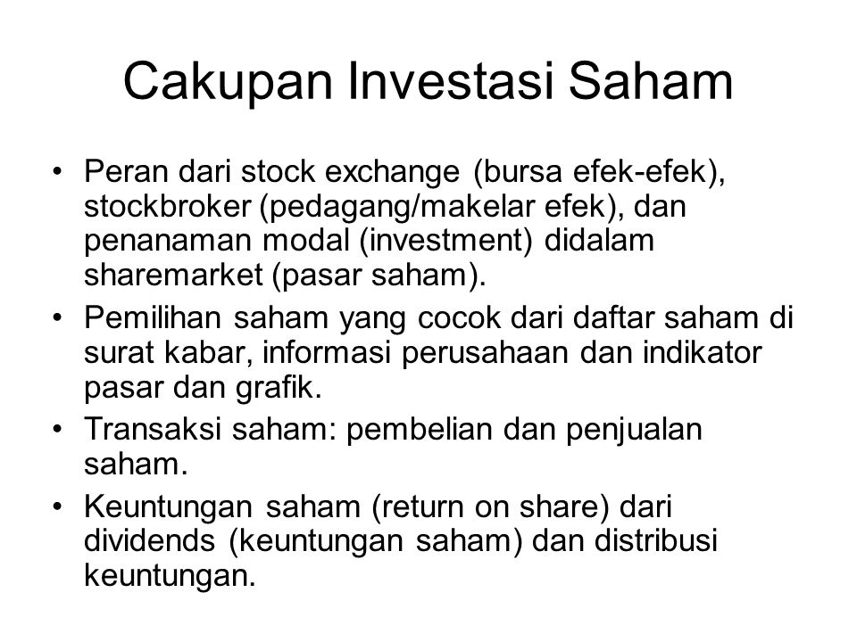 Cakupan Investasi Saham Peran dari stock exchange (bursa efek-efek), stockbroker (pedagang/makelar efek), dan penanaman modal (investment) didalam sharemarket (pasar saham).